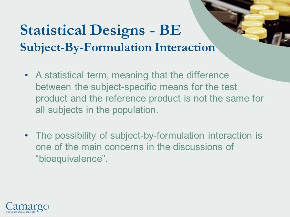 Statistical Designs - BE Subject-By-Formulation Interaction