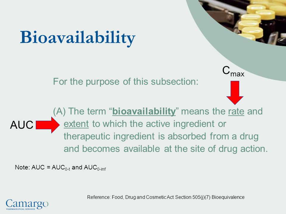 Bioavailability Cmax AUC For the purpose of this subsection: