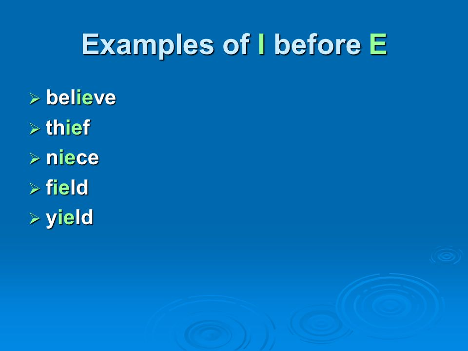 Examples of I before E believe thief niece field yield