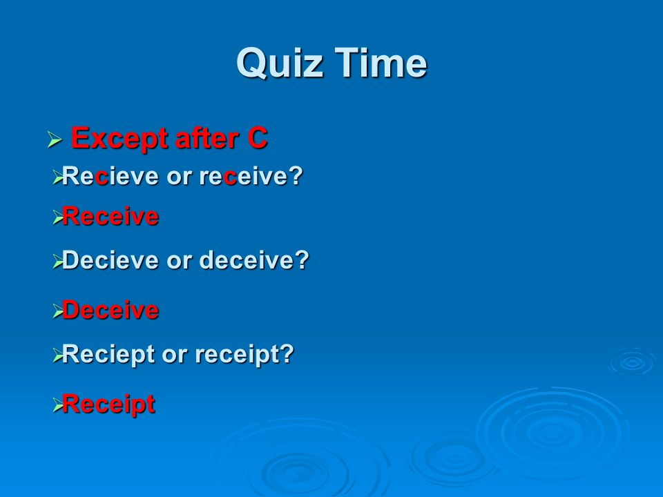Quiz Time Except after C Recieve or receive Receive