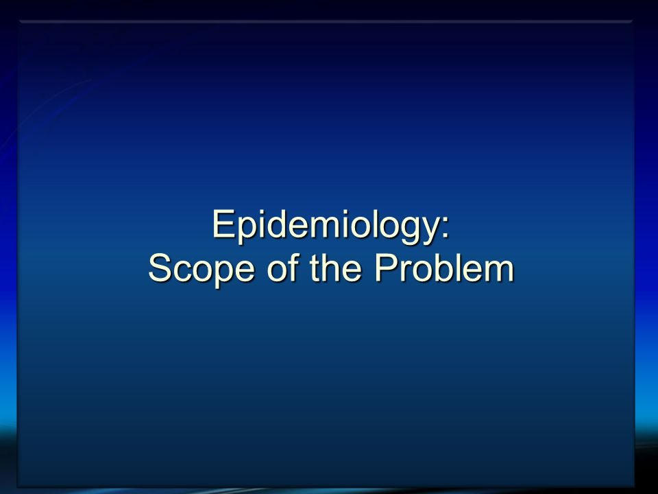 Epidemiology: Scope of the Problem
