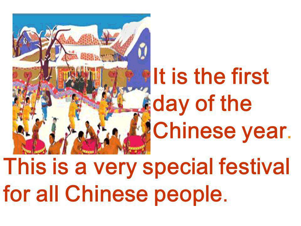 It is the first day of the Chinese year.