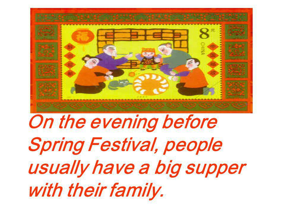 On the evening before Spring Festival, people usually have a big supper with their family.