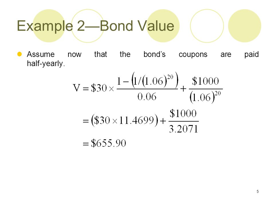 Example 2—Bond Value Assume now that the bond's coupons are paid half-yearly.