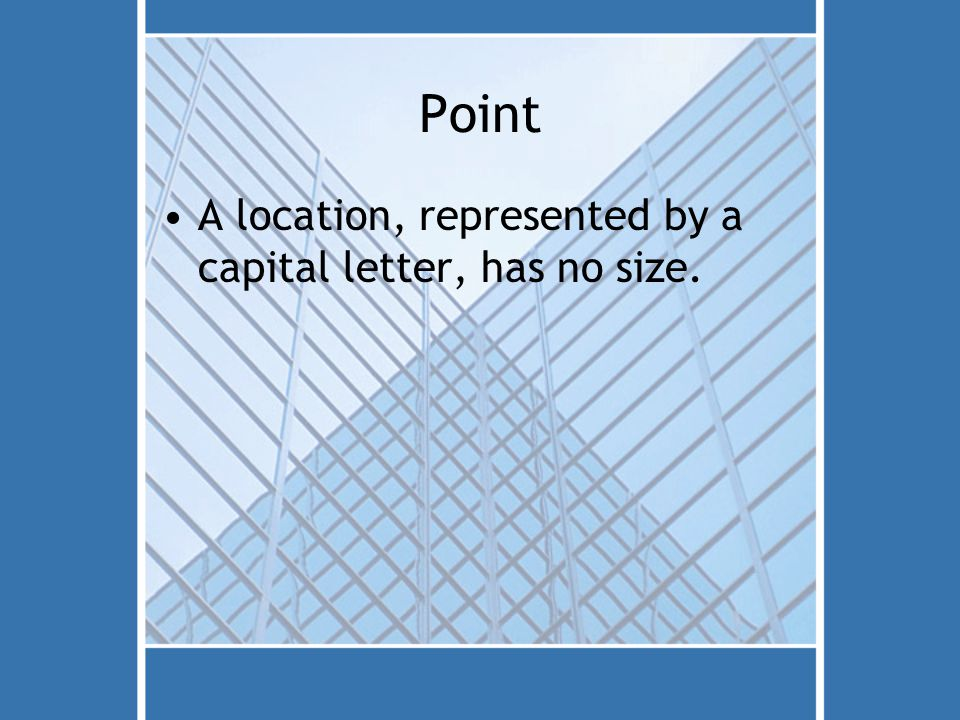 Point A location, represented by a capital letter, has no size.