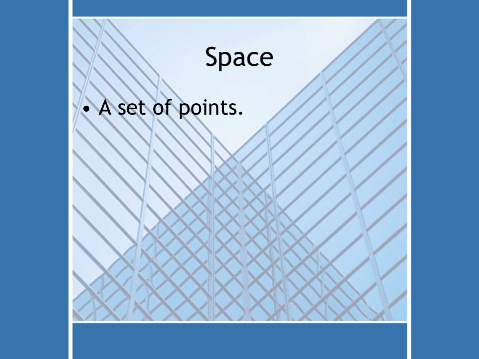 Space A set of points.