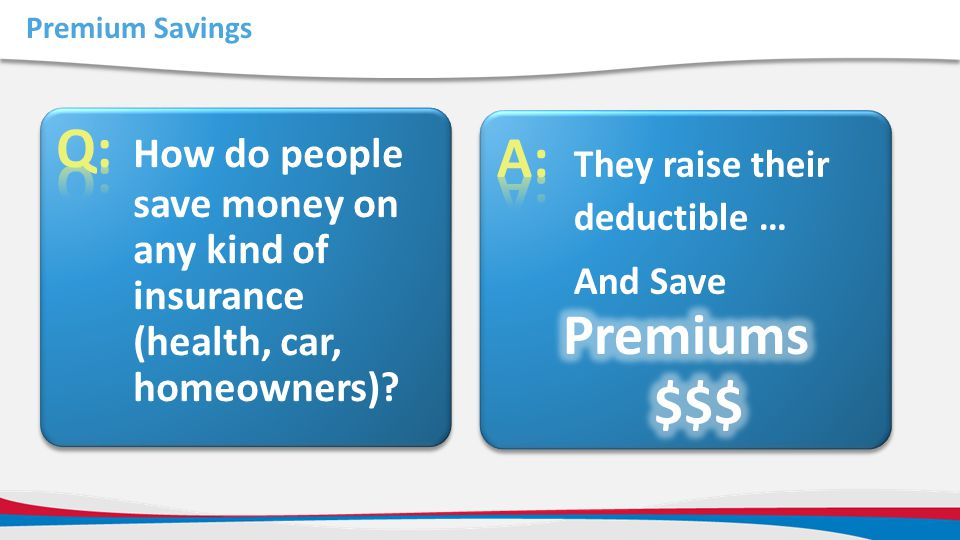 A: They raise their deductible …