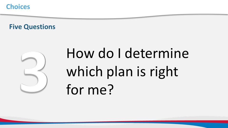 3 How do I determine which plan is right for me Choices