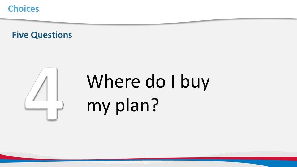 4 Where do I buy my plan Choices Five Questions Five Questions: