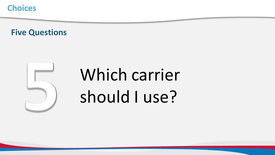 5 Which carrier should I use Choices Five Questions Five Questions:
