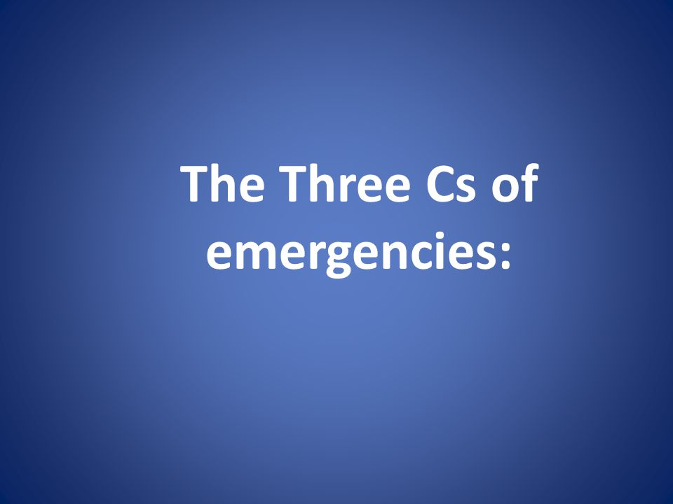 The Three Cs of emergencies: