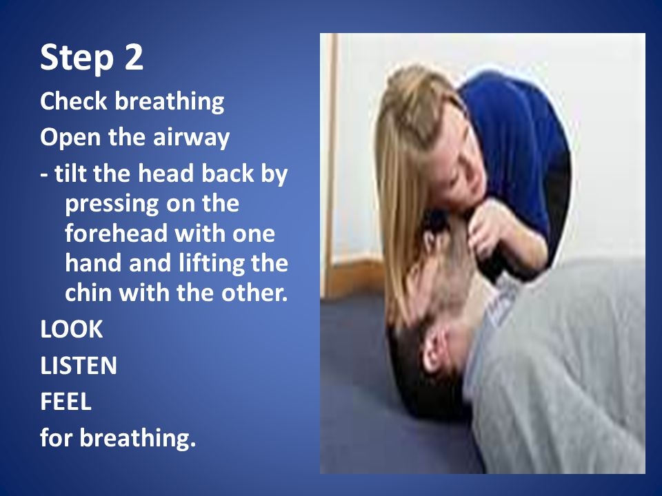 Step 2 Check breathing Open the airway