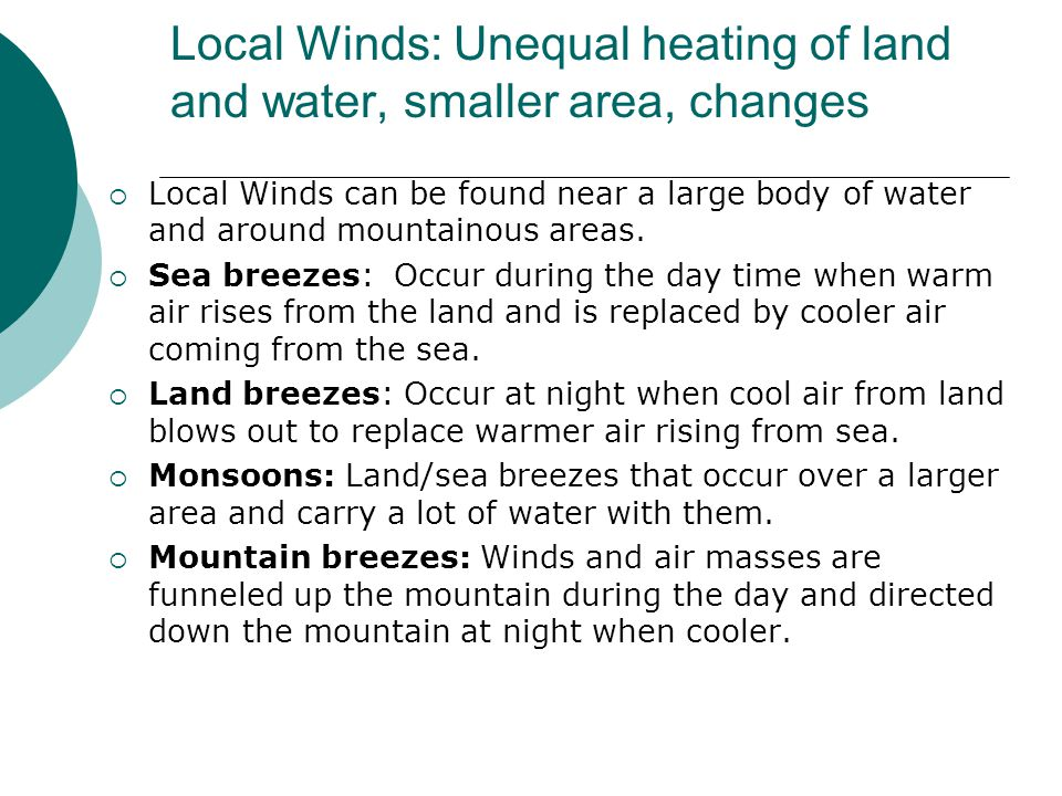 Local Winds: Unequal heating of land and water, smaller area, changes