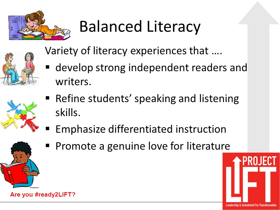Balanced Literacy Variety of literacy experiences that ….