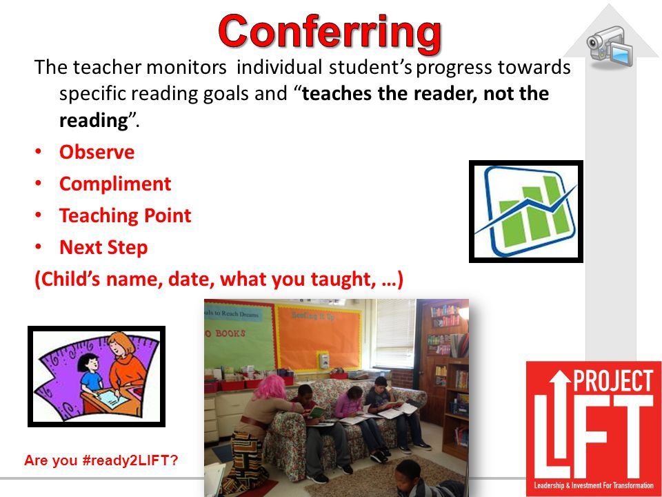 Conferring The teacher monitors individual student's progress towards specific reading goals and teaches the reader, not the reading .