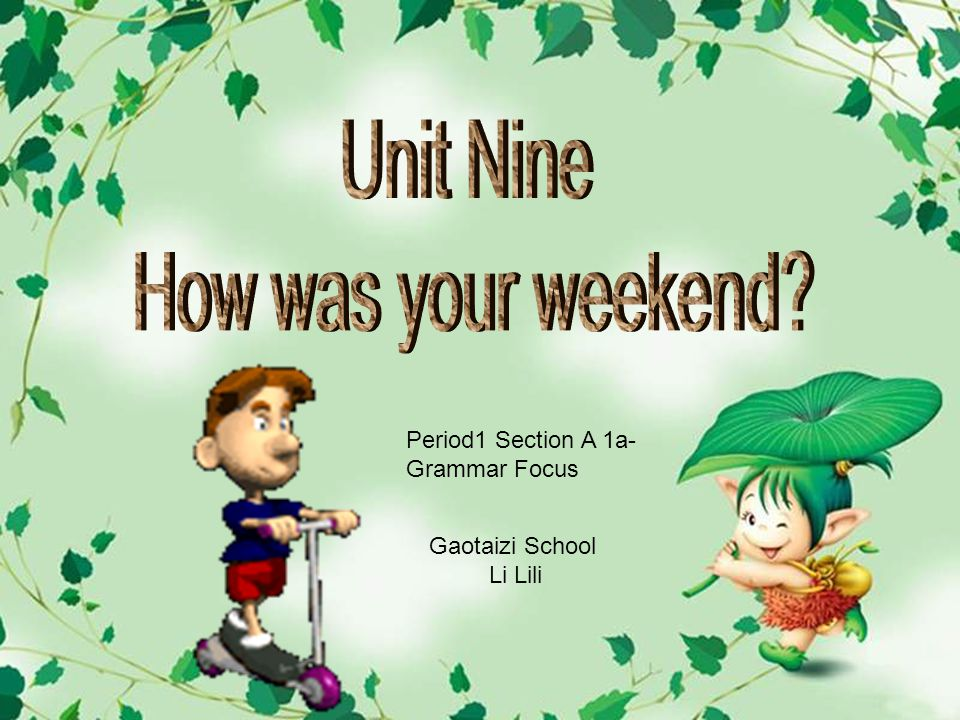 Unit Nine How was your weekend Period1 Section A 1a-Grammar Focus