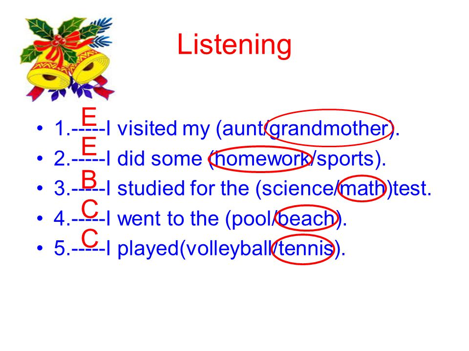 Listening E E B C C 1.-----I visited my (aunt/grandmother).