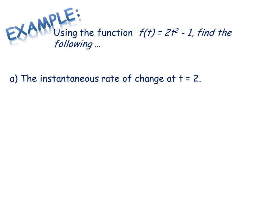 Example: Using the function f(t) = 2t2 - 1, find the following …