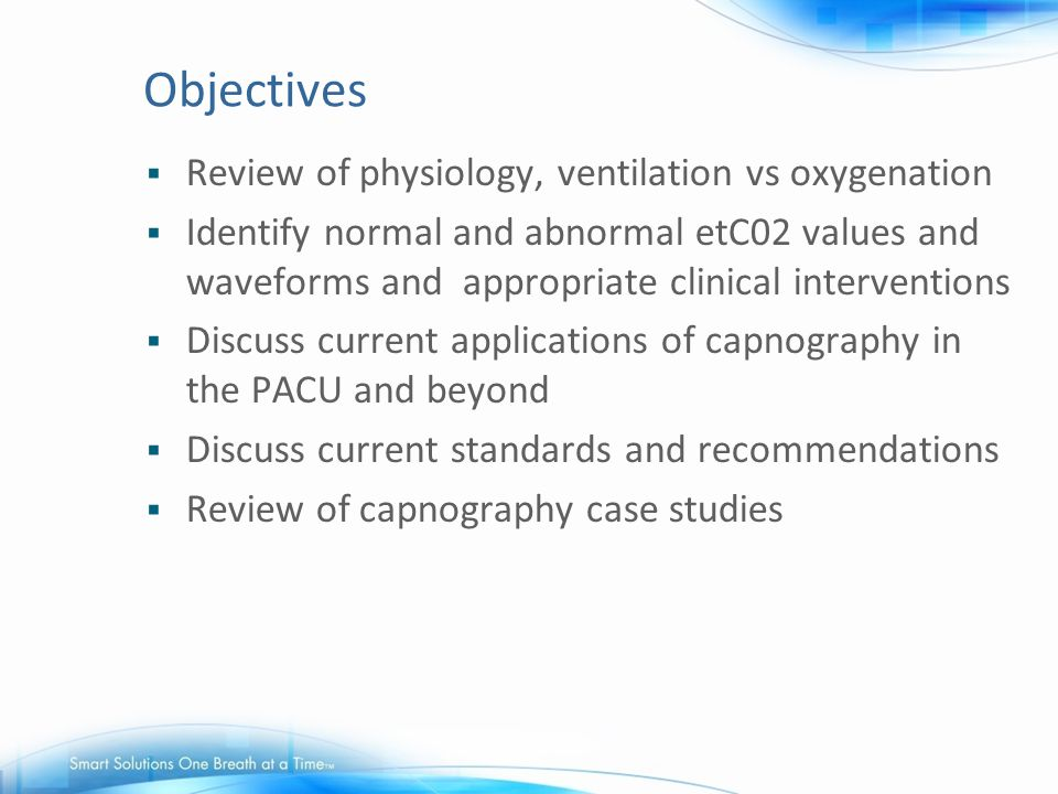 Objectives Review of physiology, ventilation vs oxygenation