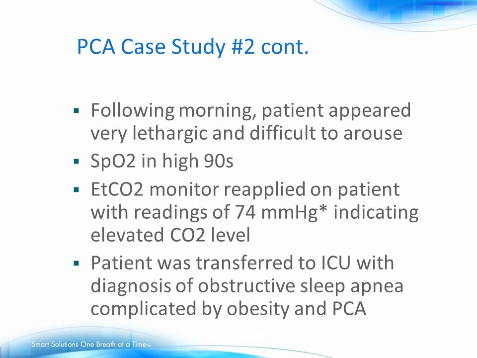PCA Case Study #2 cont. Following morning, patient appeared very lethargic and difficult to arouse.