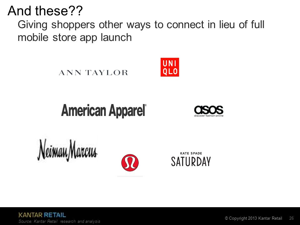 And these . Giving shoppers other ways to connect in lieu of full mobile store app launch.