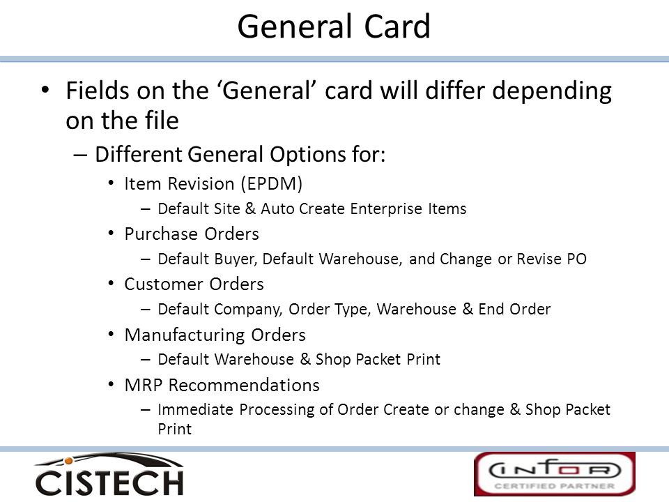 General Card Fields on the 'General' card will differ depending on the file. Different General Options for: