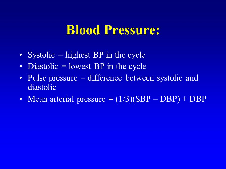 Blood Pressure: Systolic = highest BP in the cycle