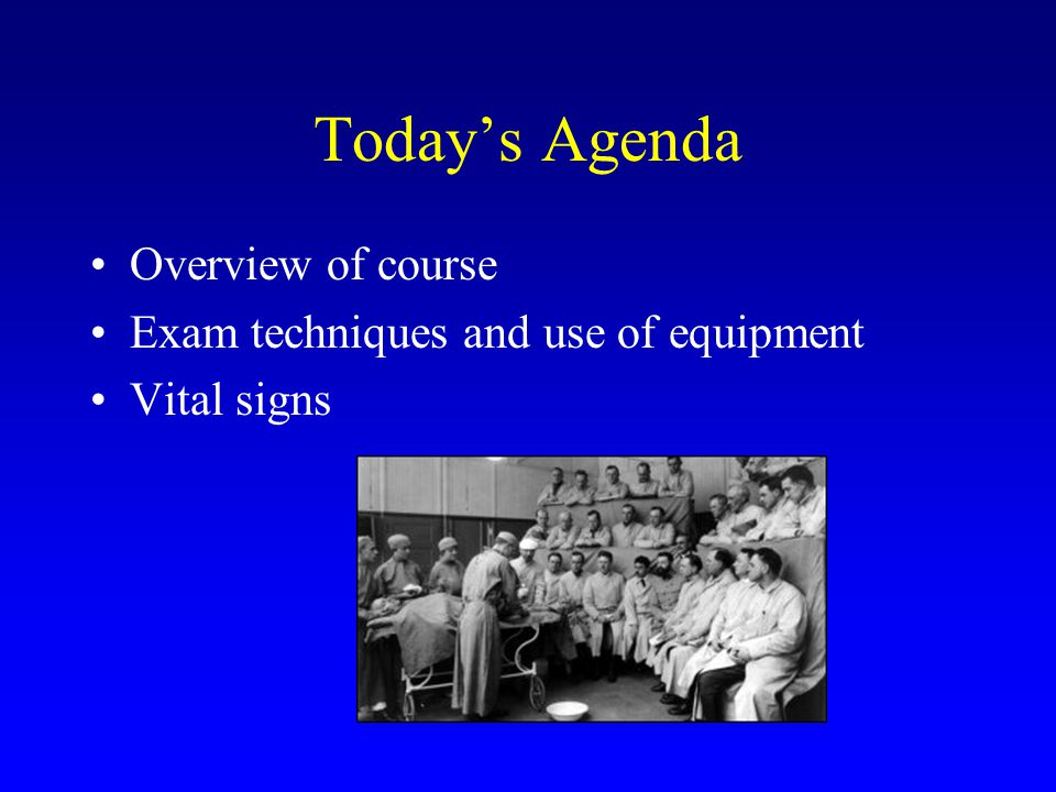 Today's Agenda Overview of course Exam techniques and use of equipment