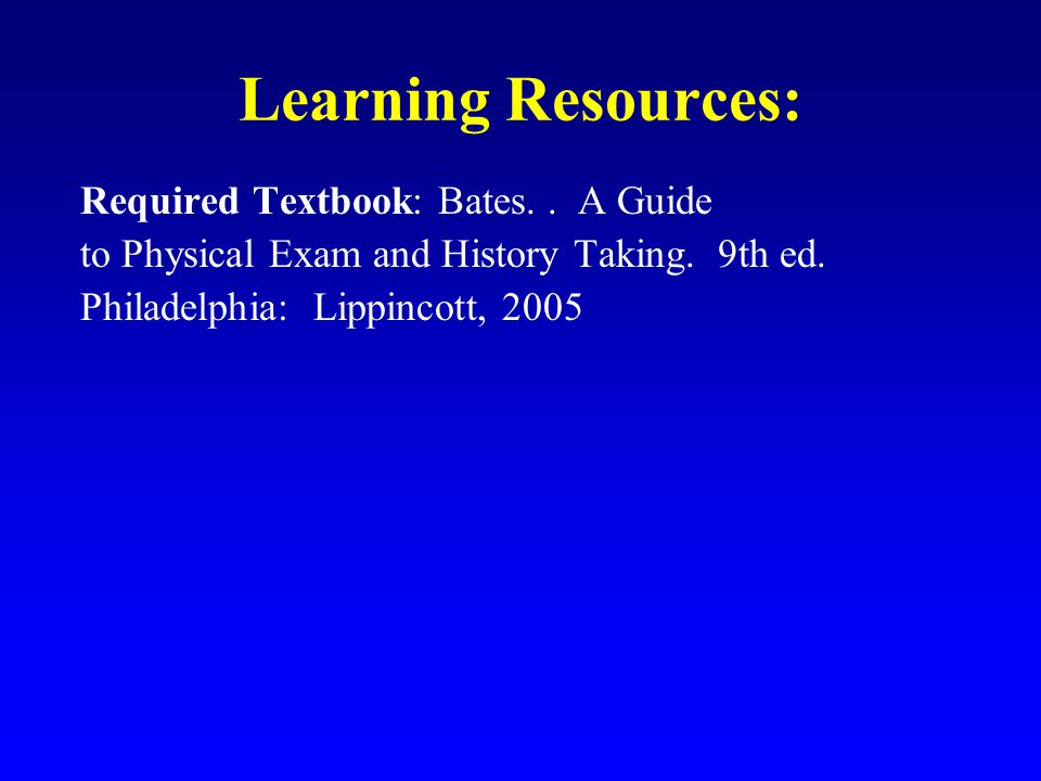 Learning Resources: Required Textbook: Bates. . A Guide