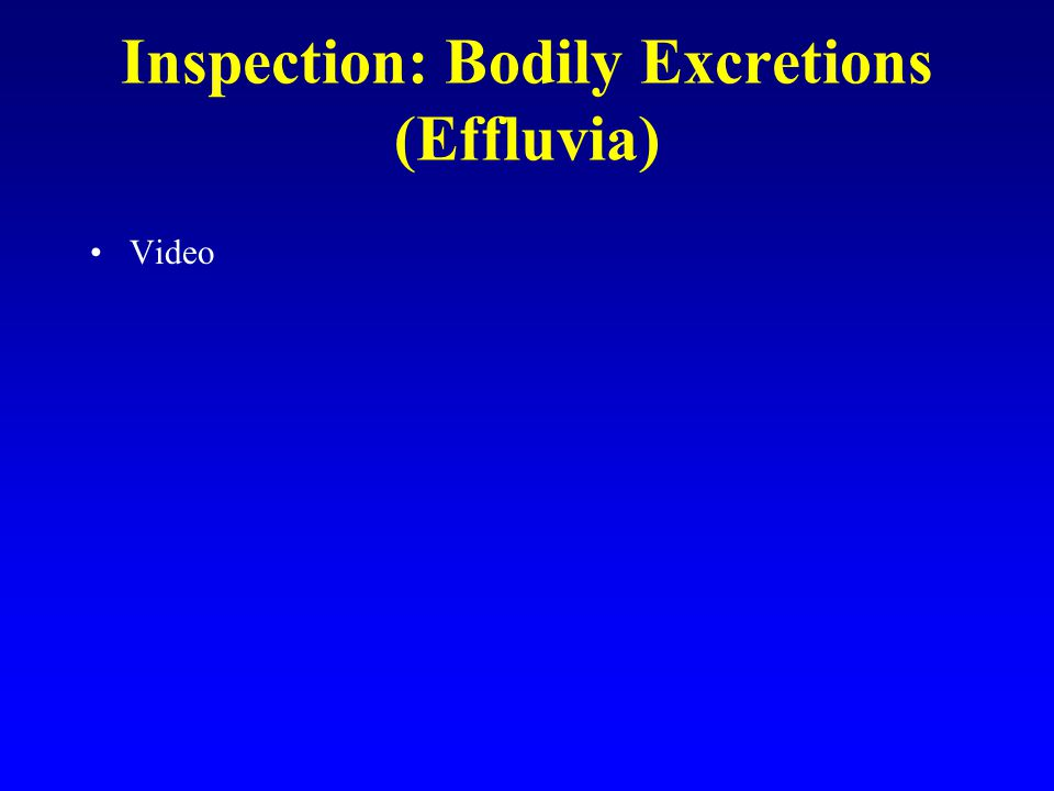 Inspection: Bodily Excretions (Effluvia)