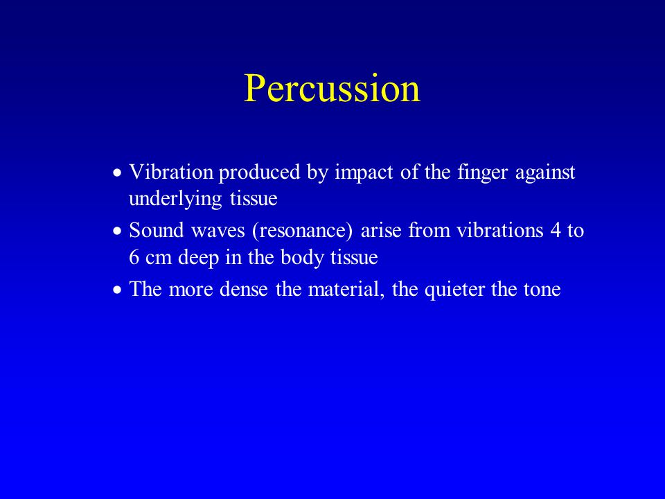 Percussion Vibration produced by impact of the finger against underlying tissue.