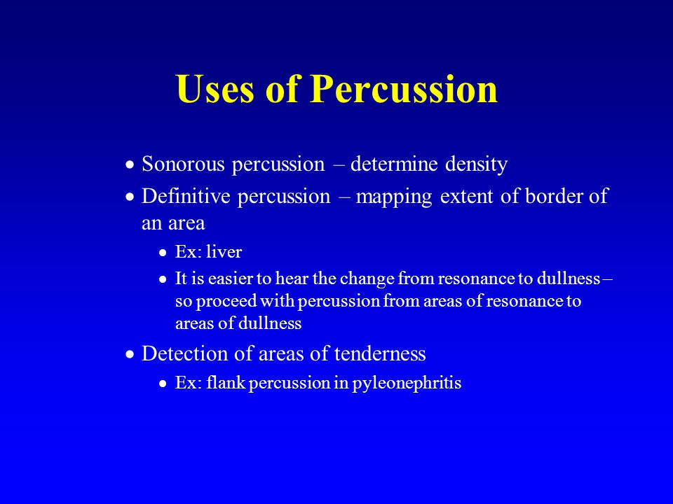 Uses of Percussion Sonorous percussion – determine density