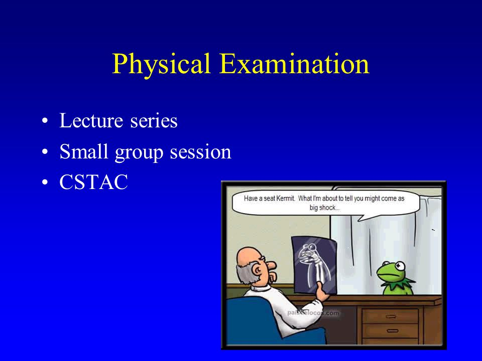 Physical Examination Lecture series Small group session CSTAC