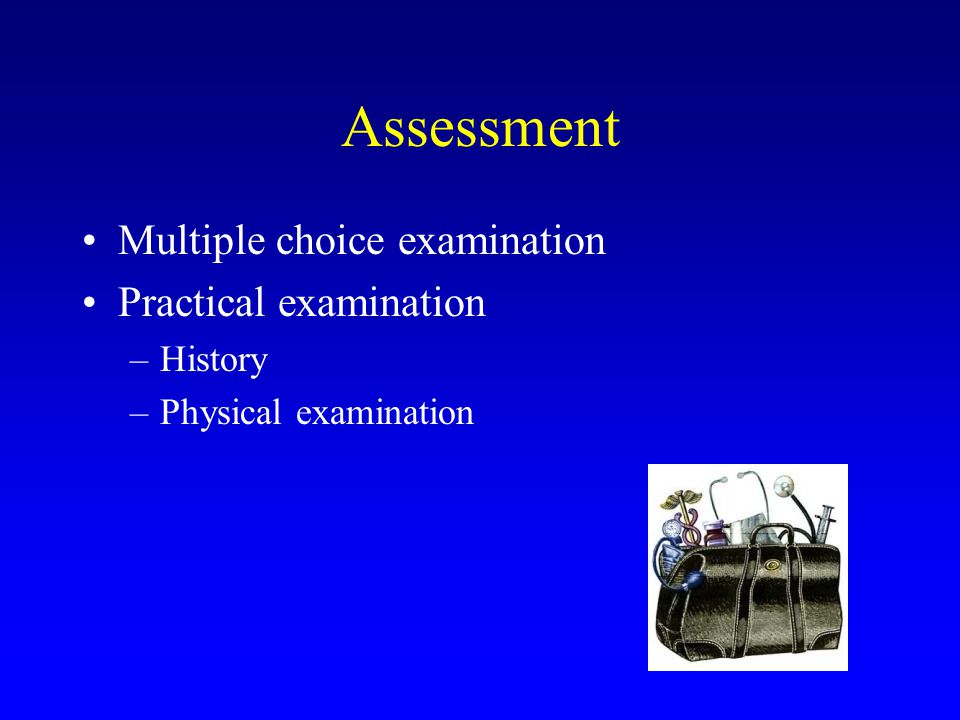 Assessment Multiple choice examination Practical examination History