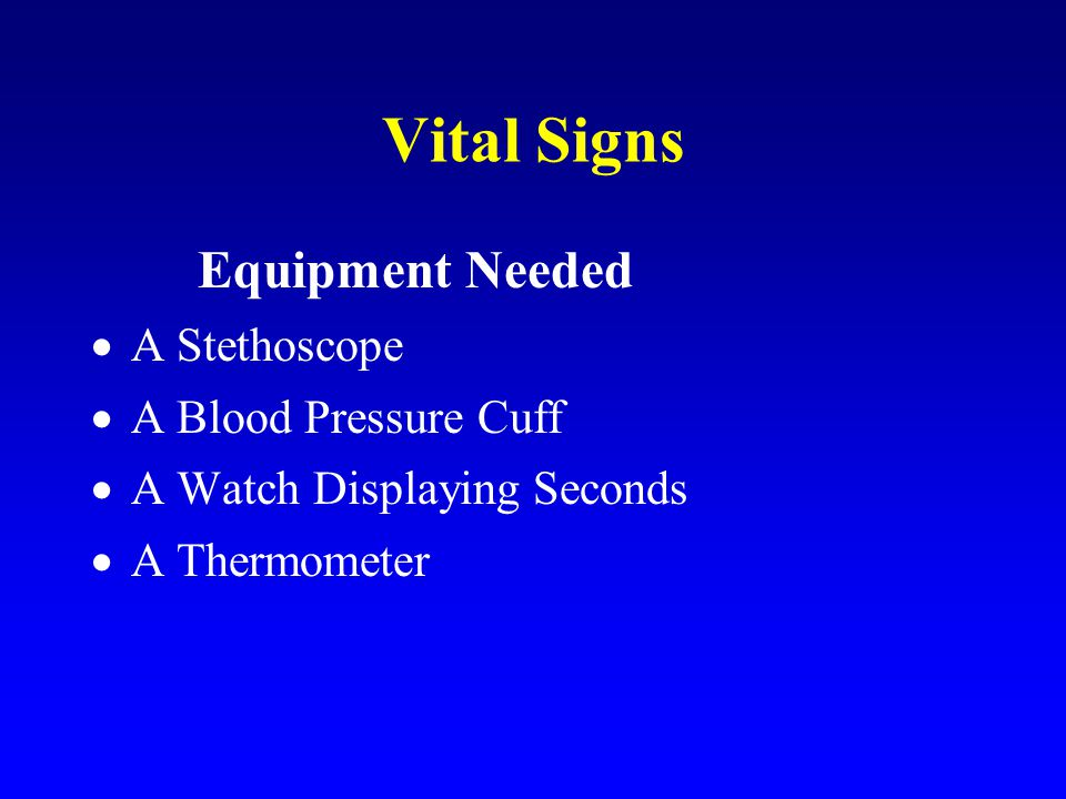 Vital Signs Equipment Needed A Stethoscope A Blood Pressure Cuff