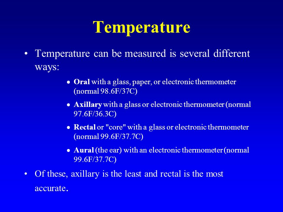 Temperature Temperature can be measured is several different ways: