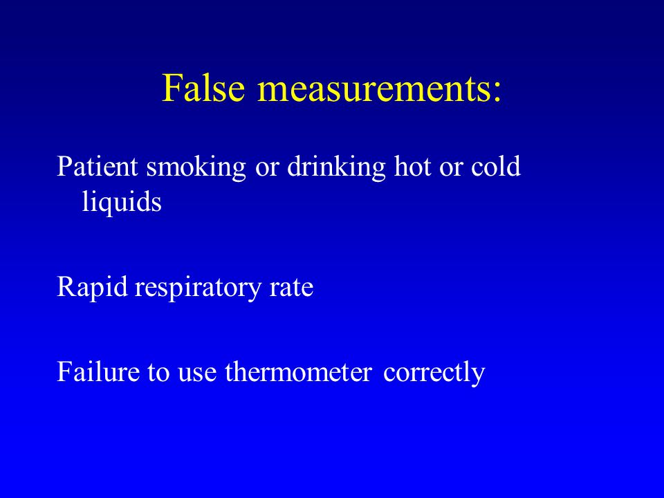 False measurements: Patient smoking or drinking hot or cold liquids