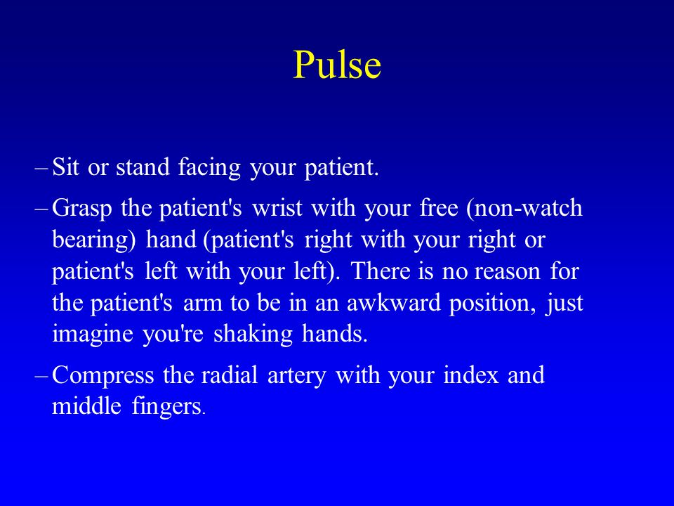 Pulse Sit or stand facing your patient.
