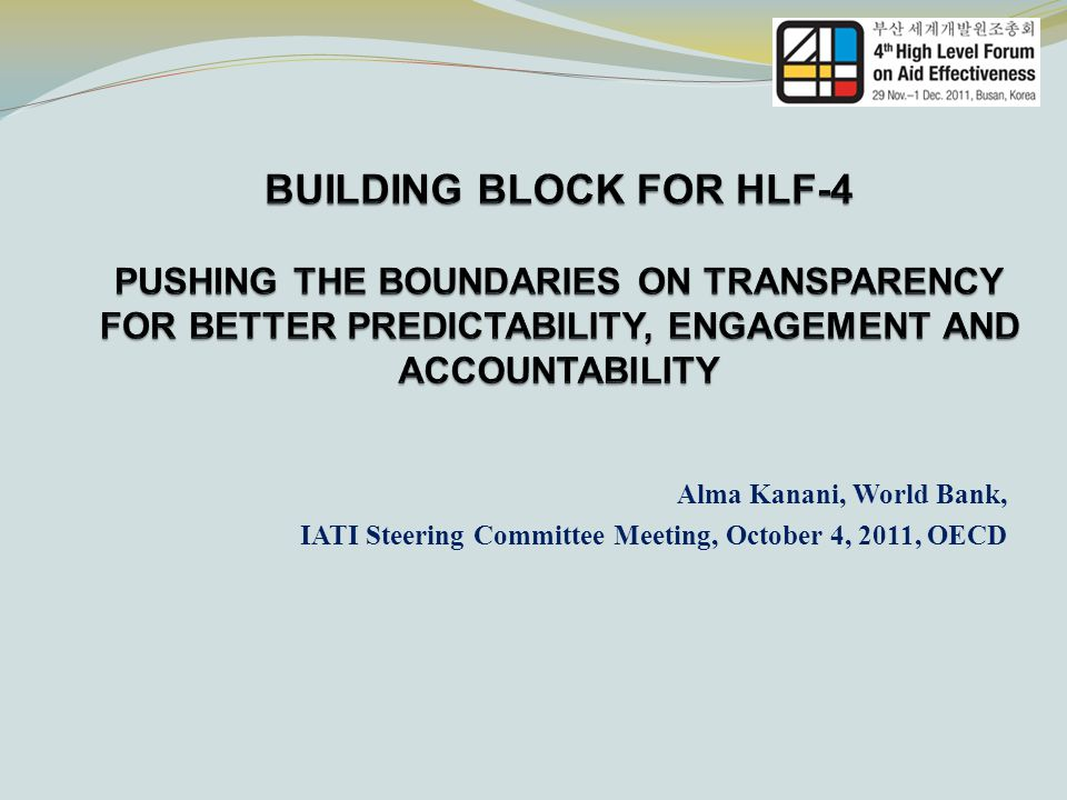 BUILDING BLOCK FOR HLF-4 PUSHING THE BOUNDARIES ON TRANSPARENCY FOR BETTER PREDICTABILITY, ENGAGEMENT AND ACCOUNTABILITY