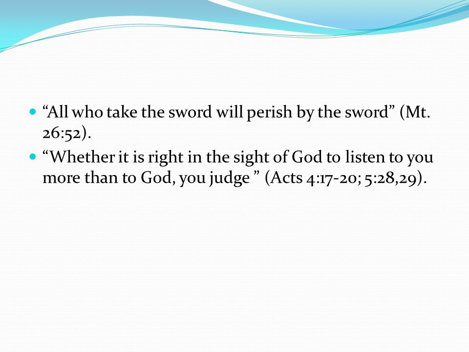 All who take the sword will perish by the sword (Mt. 26:52).