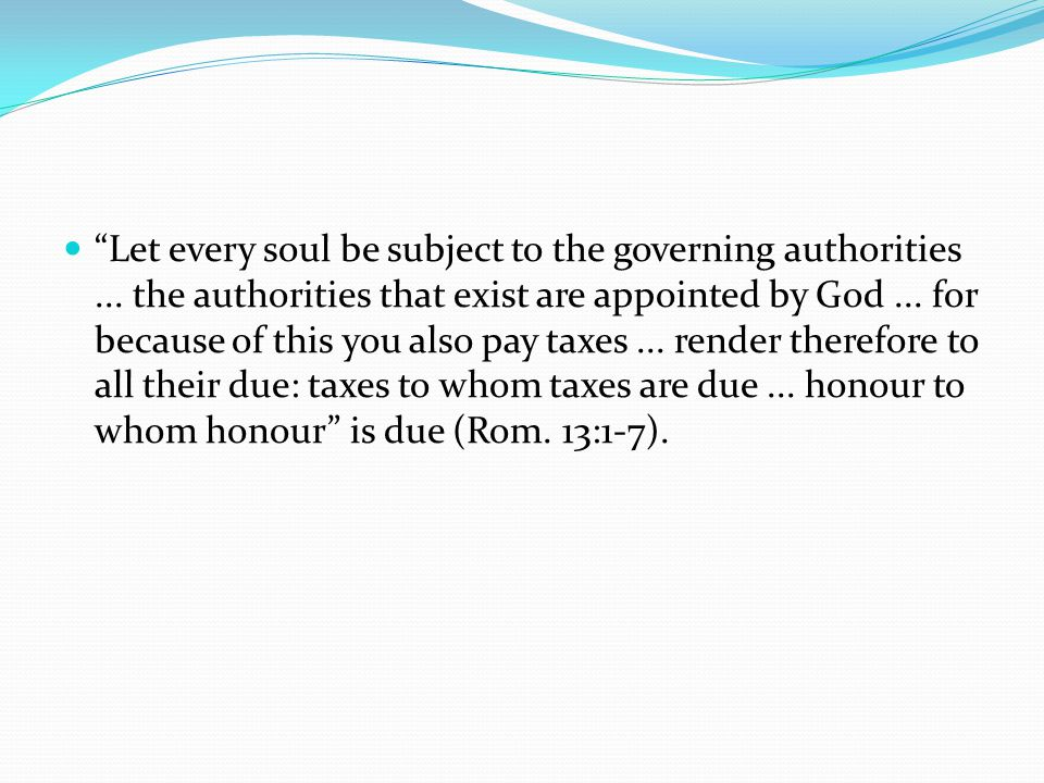 Let every soul be subject to the governing authorities