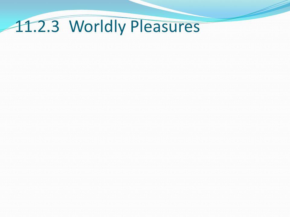 11.2.3 Worldly Pleasures