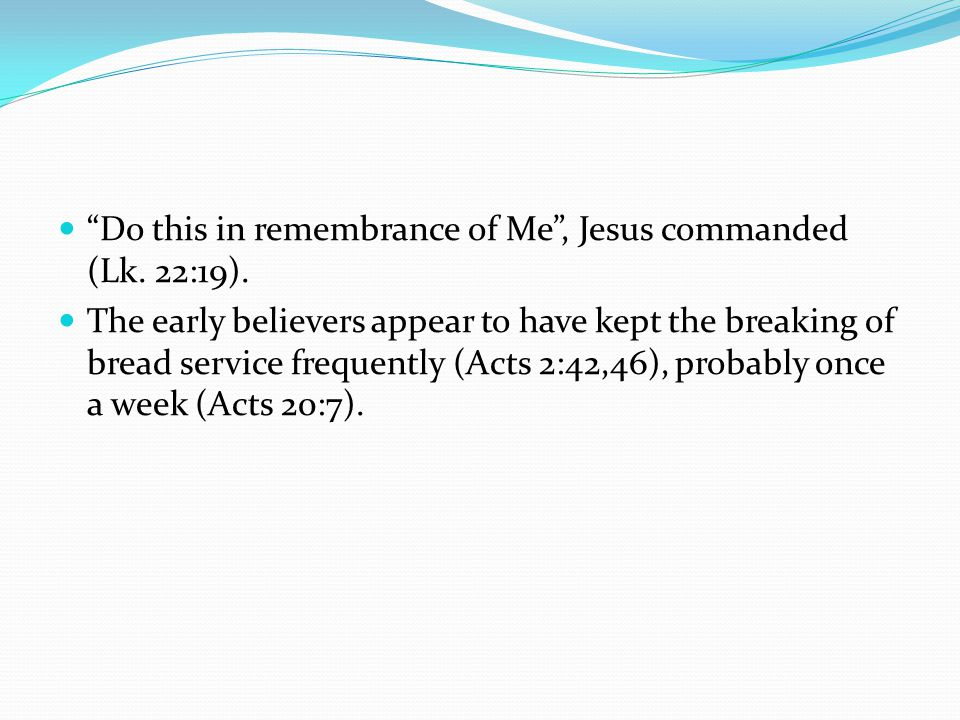 Do this in remembrance of Me , Jesus commanded (Lk. 22:19).