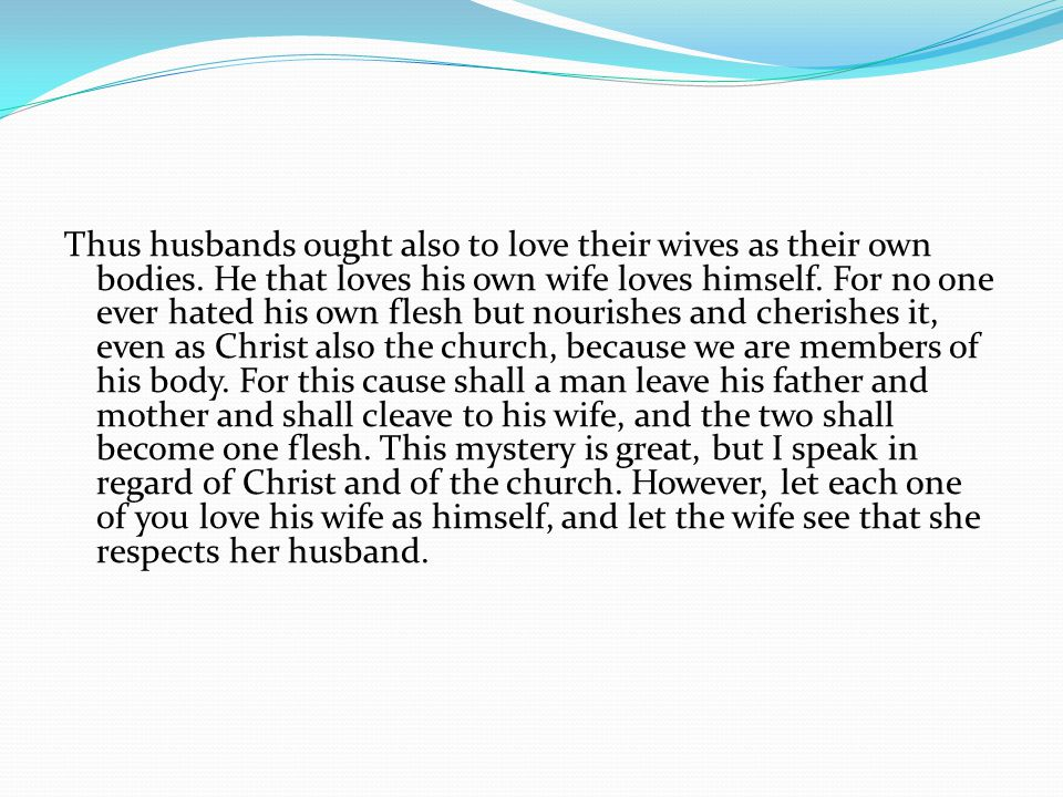 Thus husbands ought also to love their wives as their own bodies