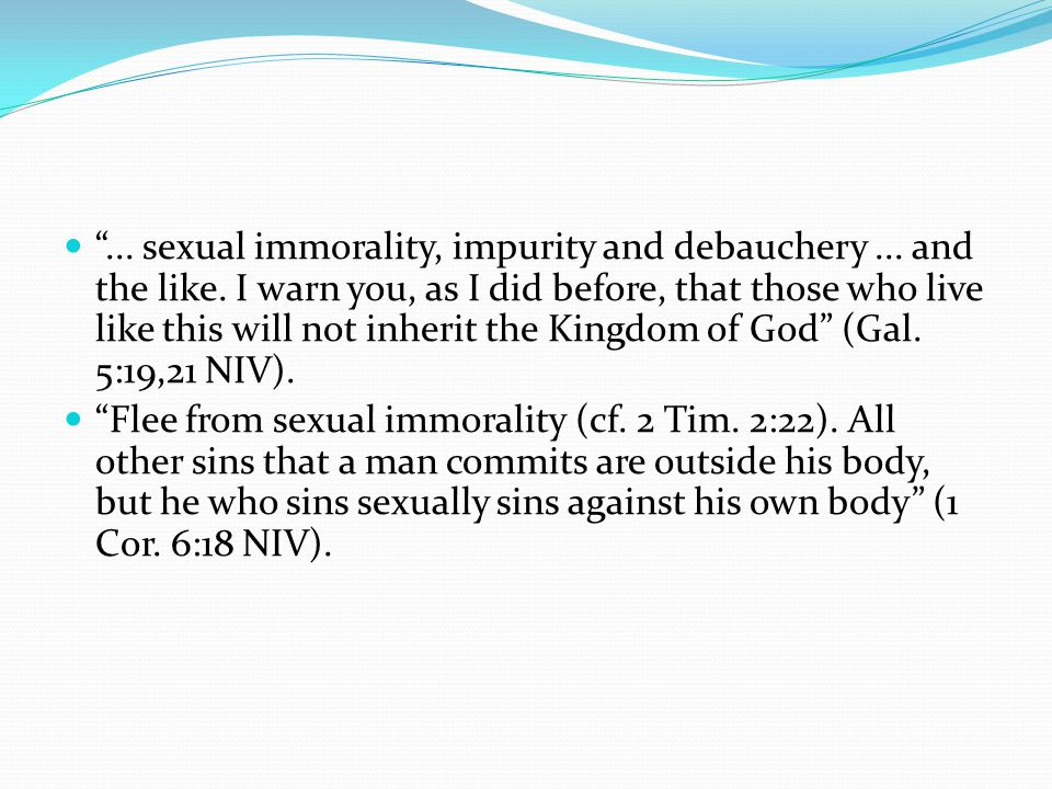 . sexual immorality, impurity and debauchery. and the like