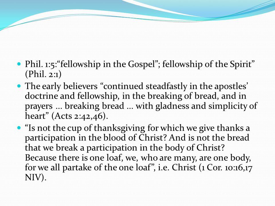Phil. 1:5: fellowship in the Gospel ; fellowship of the Spirit (Phil