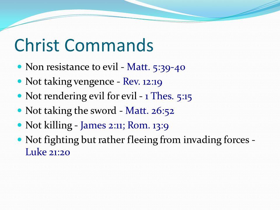 Christ Commands Non resistance to evil - Matt. 5:39-40