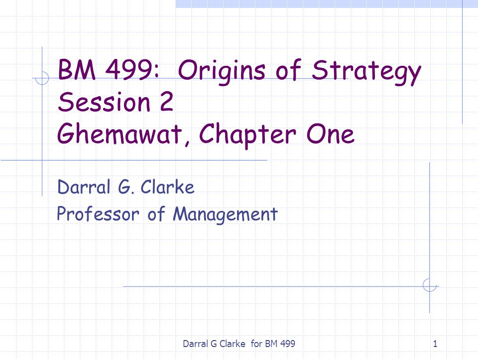 BM 499: Origins of Strategy Session 2 Ghemawat, Chapter One