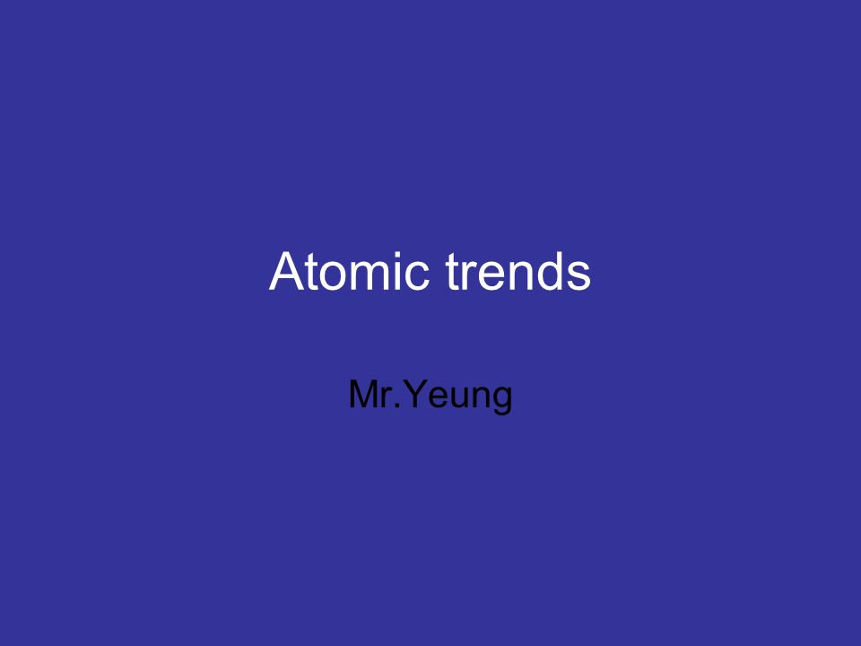 Atomic trends Mr.Yeung