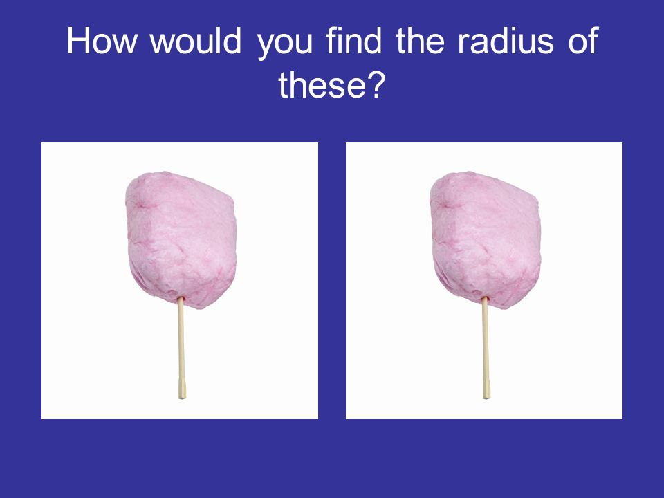 How would you find the radius of these